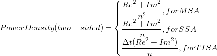 Power Density(two-sided)=\begin{cases}\frac{{Re}^2+{Im}^2}{n^2},for MSA\\\frac{{Re}^2+{Im}^2}n,for SSA\\\frac{\Delta t({Re}^2+{Im}^2)}n,for TISA\end{cases}